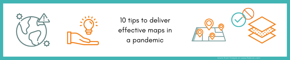 Simple, informative and visually coherent maps can be strong allies in a pandemic: 10 tips to deliver
